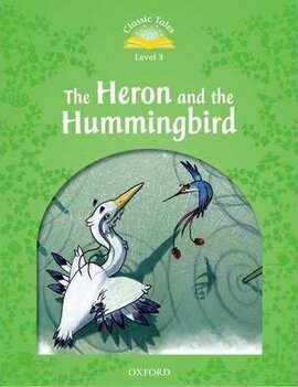 """Classic Tales 2nd Edition 3: Heron and the Hummingbird"" - фото книги"