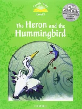 """""""Classic Tales 2nd Edition 3: Heron and the Hummingbird with MultiROM"""" - фото книги"""