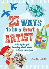 23 Ways to be a Great Artist : A Step-by-Step Guide to Creating Artwork Inspired by Famous Masterpieces - фото обкладинки книги