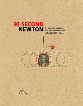 30-Second Newton : The 50 Crucial Concepts, Roles and Performers, Each Explained in Half a Minute - фото книги