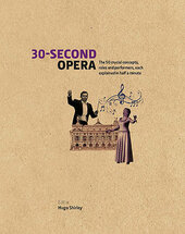 30-Second Opera : The 50 Crucial Concepts, Roles and Performers, each explained in Half a Minute - фото обкладинки книги