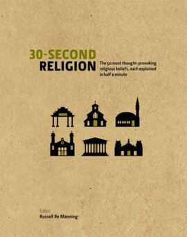 30 Second Religion : The 50 Most Thought-Provoking Religious Beliefs, Each Explained in Half a Minute - фото книги