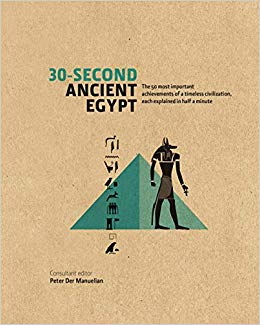 30-Second Ancient Egypt : The 50 Most Important Achievements of a Timeless Civilization, Each Explained in Half a Minute - фото книги