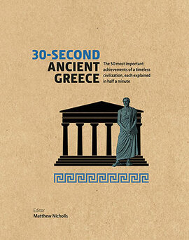 30-Second Ancient Greece : The 50 most important achievements of a timeless civilization, each explained in half a minute - фото книги