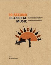 30-Second Classical Music : The 50 most significant genres, composers and innovations, each explained in half a minute - фото обкладинки книги