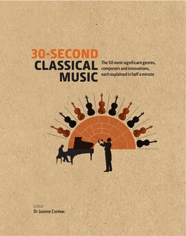 30-Second Classical Music : The 50 most significant genres, composers and innovations, each explained in half a minute - фото книги
