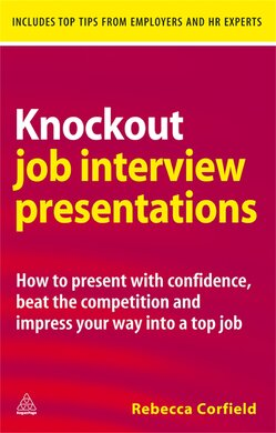Knockout Job Interview Presentations : How to Present with Confidence Beat the Competition and Impress Your Way into a Top Job - фото книги