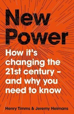 New Power: Why outsiders are winning, institutions are failing, and how the rest of us can keep up in the age of mass participation - фото книги