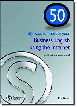 50 Ways to Improve Your Business English Using the Internet - фото книги