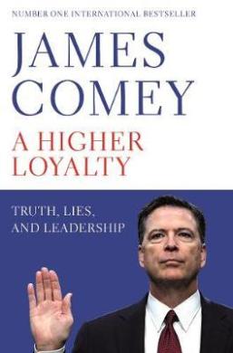A Higher Loyalty: Truth, Lies, and Leadership - фото книги