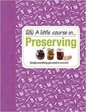 A Little Course in Preserving : Simply Everything You Need to Succeed - фото обкладинки книги