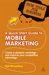 A Quick Start Guide to Mobile Marketing : Create a Dynamic Campaign and Improve Your Competitive Advantage - фото обкладинки книги
