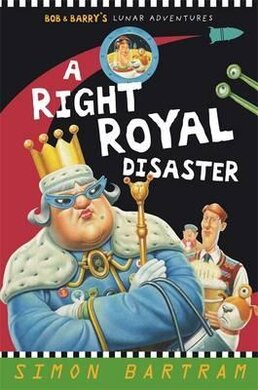 A Right Royal Disaster: Bob and Barry's Lunar Adventures - фото книги