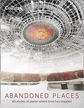 Abandoned Places : 60 Stories of Places Where Time Stopped - фото обкладинки книги