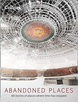 Abandoned Places : 60 Stories of Places Where Time Stopped - фото книги