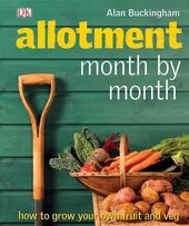 Allotment Month by Month : How to Grow Your Own Fruit and Veg - фото обкладинки книги