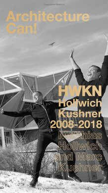Architecture Can! : HWKN Hollwich Kushner 2008-2018 - фото книги