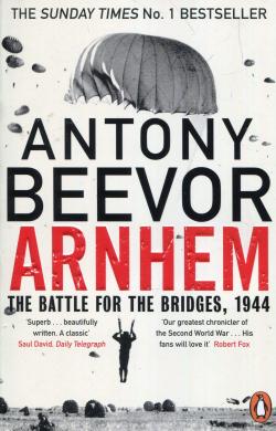 Arnhem : The Battle for the Bridges, 1944: The Sunday Times No 1 Bestseller - фото книги