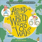 Around The World in 80 Ways : The Fabulous Inventions that get us From Here to There - фото обкладинки книги
