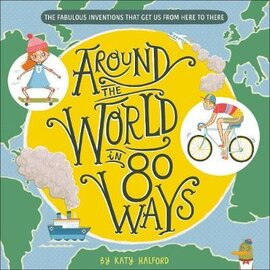 Around The World in 80 Ways : The Fabulous Inventions that get us From Here to There - фото книги