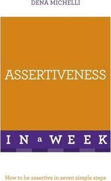 Assertiveness In A Week : How To Be Assertive In Seven Simple Steps - фото книги