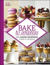 Bake To Impress : 100 Show-Stopping Cakes and Desserts - фото обкладинки книги