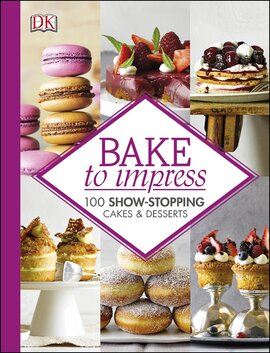 Bake To Impress : 100 Show-Stopping Cakes and Desserts - фото книги