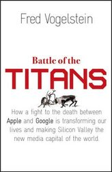 Battle of the Titans. How the Fight to the Death Between Apple and Google is Transforming Our Lives - фото обкладинки книги
