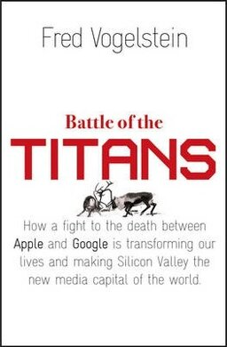 Battle of the Titans. How the Fight to the Death Between Apple and Google is Transforming Our Lives - фото книги