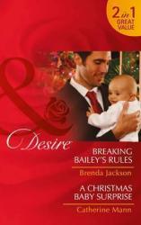 Breaking Bailey's Rules. Breaking Bailey's Rules / a Christmas Baby Surprise - фото обкладинки книги