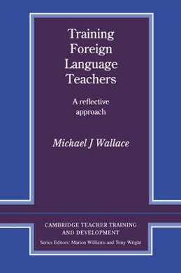 Cambridge Teacher Training and Development: Training Foreign Language Teachers: A Reflective Approach - фото книги