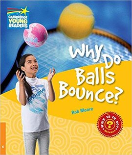 Cambridge Young Readers: Why Do Balls Bounce? Level 6 Factbook - фото книги