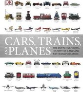 Cars, Trains, and Planes : The Definitive Visual History of Land and Air Transportation - фото обкладинки книги