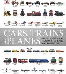 Cars, Trains, and Planes : The Definitive Visual History of Land and Air Transportation - фото книги