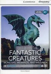 CDIR Level A1. Fantastic Creatures: Monsters, Mermaids, and Wild Men (Book with Online Access) - фото обкладинки книги