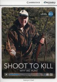 CDIR Level A1+. Shoot to Kill: Why We Hunt  (Book with Online Access) - фото книги