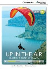 CDIR Level B1+. Up in the Air: Our Fight Against Gravity (Book with Online Access) - фото обкладинки книги
