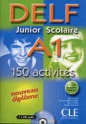 DELF junior et scolaire : DELF junior et scolaire A1 - 150 activites - фото обкладинки книги