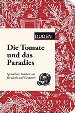 Die Tomate und das Paradies. Sprachliche Delikatessen fr Kche und Gourmets - фото книги