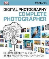 Digital Photography Complete Photographer : Become Expert in Every Style from Travel to Fashion - фото обкладинки книги