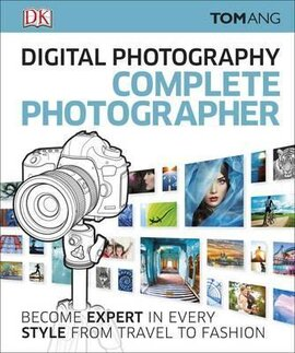 Digital Photography Complete Photographer : Become Expert in Every Style from Travel to Fashion - фото книги