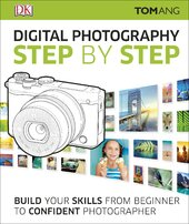 Digital Photography Step by Step : Build Your Skills From Beginner to Confident Photographer - фото обкладинки книги