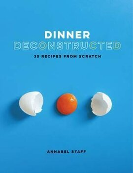 Dinner Deconstructed. 35 Recipes from Scratch - фото книги