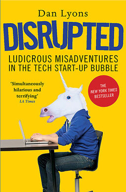 Disrupted : Ludicrous Misadventures in the Tech Start-up Bubble - фото книги