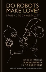Do Robots Make Love? : From AI to Immortality - Understanding Transhumanism in 12 Questions - фото обкладинки книги