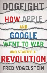 Dogfight. How Apple and Google Went to War and Started a Revolution - фото обкладинки книги