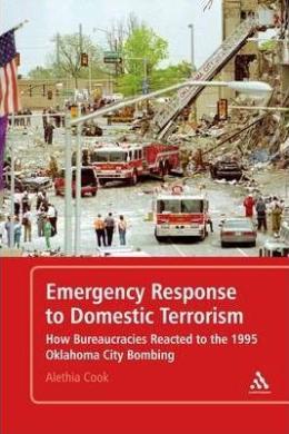 Emergency Response to Domestic Terrorism: How Bureaucracies Reacted to the 1995 Oklahoma City Bombing - фото книги