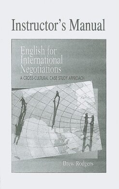 English for International Negotiations Instructor's Manual : A Cross-Cultural Case Study Approach - фото книги