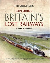 Exploring Britain's Lost Railways. A Nostalgic Journey Along 50 Long Lost Railway Lines - фото обкладинки книги