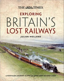 Exploring Britain's Lost Railways. A Nostalgic Journey Along 50 Long Lost Railway Lines - фото книги
